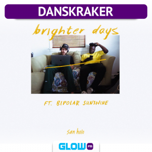 Danskraker 6 oktober 2018: San Holo ft. Bipolar Sunshine – Brighter Days