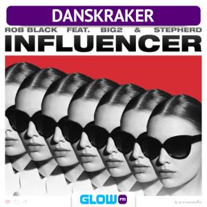 Danskraker 9 maart 2019: Rob Black ft. Big2 & Stepherd – Influencer