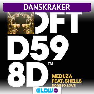 Danskraker 22 februari 2020: Meduza ft. SHELLS – Born To Love